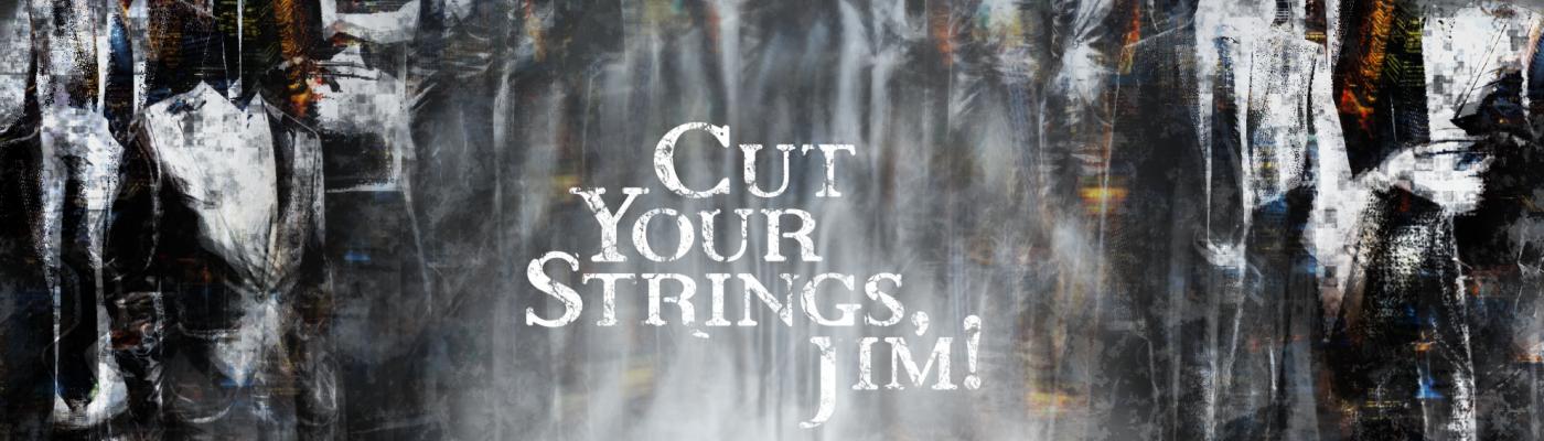 Cut Your Strings, Jim!